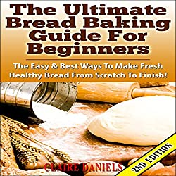 The Ultimate Bread Baking Guide for Beginners, 2nd Edition