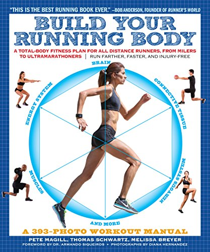 Build Your Running Body: A Total-Body Fitness Plan for All Distance Runners, from Milers to Ultramarathoners―Run Farther, Faster, and Injury-Free (Free Training Manual)