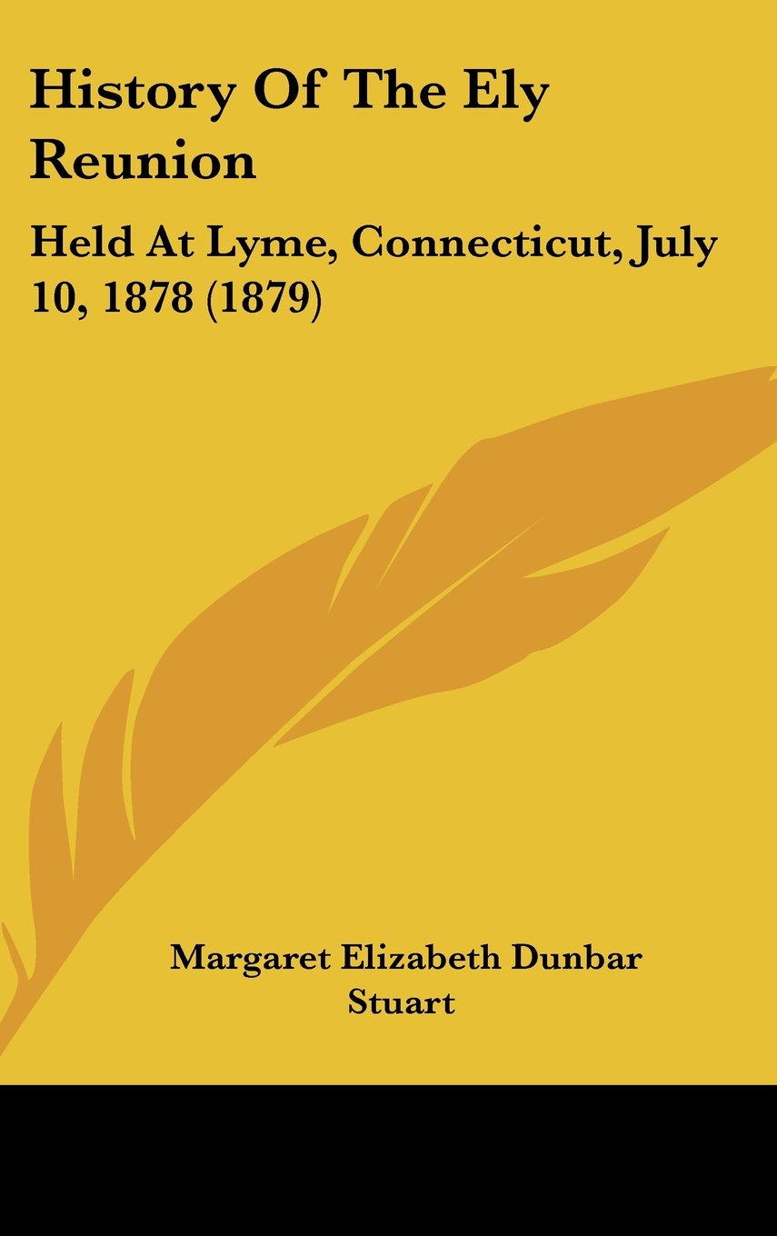 Download History Of The Ely Reunion: Held At Lyme, Connecticut, July 10, 1878 (1879) ebook