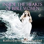 Inside the Hearts of Bible Women | Katheryn Maddox Haddad