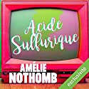 Acide sulfurique Audiobook by Amélie Nothomb Narrated by Véronique Groux de Miéri