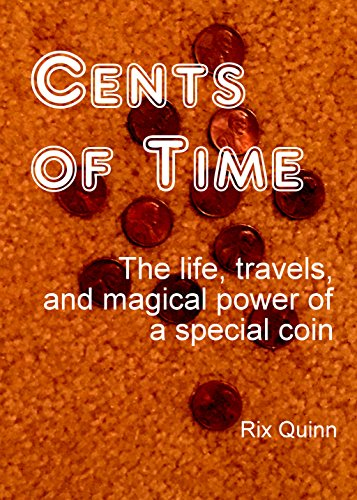 CENTS OF TIME: The life, travels, and magical power of a special coin (Micro Stories Book 4)