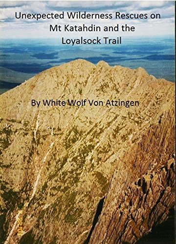 Unexpected Wilderness Rescues on Mt Katahdin and the Loyalsock Trail