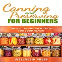 Canning and Preserving for Beginners: The Canning Playbook Audiobook by  Wellnesia Press Narrated by Angel Clark