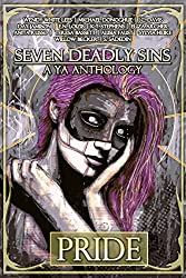 Seven Deadly Sins, A YA Anthology: Pride