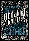 Unnatural Creatures: Stories Selected by Neil Gaiman