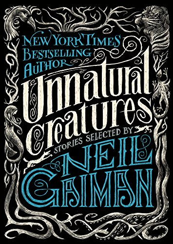 Unnatural Creatures: Stories Selected by Neil Gaiman -