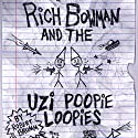 Rich Bowman and the Uzi Poopie Loopies: Bowman Chronicles, Book 1 Audiobook by Robert Brumm Narrated by David N Baker