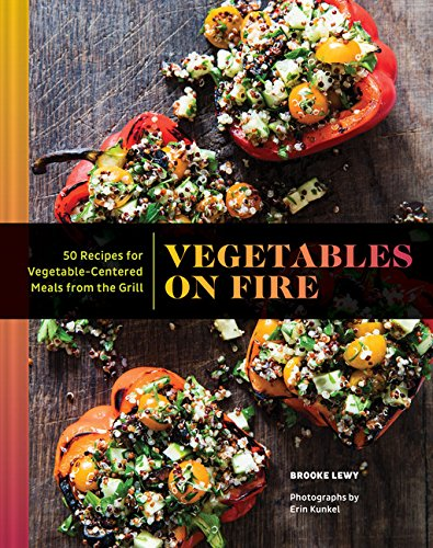 Vegetables on Fire: 50 Vegetable-Centered Meals from the Grill