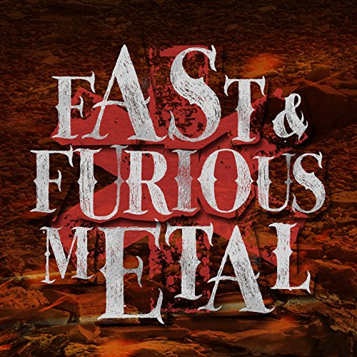 Fast & Furious Metal [Explicit]