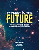 Typeset in the Future:How the Design of Science Fiction Defines O: How the Design of Science Fiction Defines Our Vision of the Future