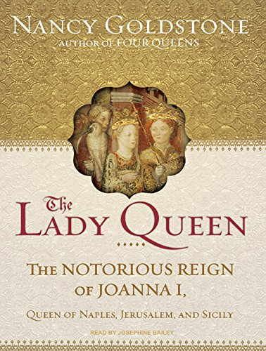 The Lady Queen: The Notorious Reign of Joanna I, Queen of Naples, Jerusalem, and Sicily