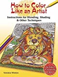 How to Color Like an Artist: Instructions for Blending, Shading & Other Techniques