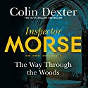 The Way Through the Woods: Inspector Morse Mysteries, Book 10 Audiobook by Colin Dexter Narrated by Samuel West