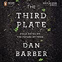 The Third Plate: Field Notes on the Future of Food Hörbuch von Dan Barber Gesprochen von: Dan Barber