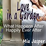 Love in a Garden: What Happens After Happily Ever After | Mia Jasper