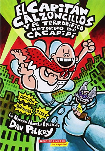 El Capitn Calzoncillos y el terrorfico retorno de Cacapip (Captain Underpants #9): (Spanish language edition of Captain Underpants and the ... of Tippy Tinkletrousers) (Spanish Edition)