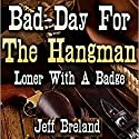 Bad Day for the Hangman: Loner with a Badge, Book 1 Audiobook by Jeff Breland Narrated by Carl Hausman