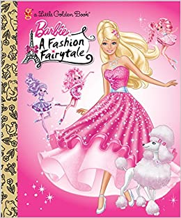 Barbie Fashion Fairytale Barbie Little Golden Book Tillworth Mary Golden Books 9780375861642 Amazon Com Books