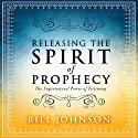 Releasing the Spirit of Prophecy: The Supernatural Power of Testimony Hörbuch von Bill Johnson Gesprochen von: Dave Wright