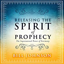 Releasing the Spirit of Prophecy: The Supernatural Power of Testimony | Livre audio Auteur(s) : Bill Johnson Narrateur(s) : Dave Wright