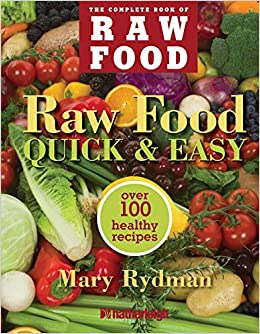 The complete book of raw food quick easy over 100 healthy the complete book of raw food quick easy over 100 healthy recipes mary rydman 9781578263066 amazon books forumfinder Image collections