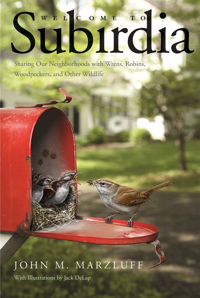 Download Welcome to Subirdia: Sharing Our Neighborhoods with Wrens, Robins, Woodpeckers, and Other Wildlife PDF