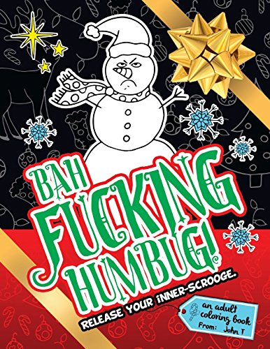 Bah Fucking Humbug! Release Your Inner-Scrooge.: An adult coloring book to help you release your holiday spirit! The perfect gift or present for your ... friends, co-workers, and xmas gift exchanges!