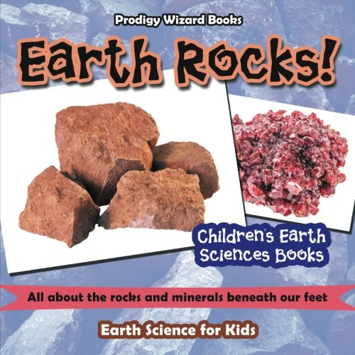 Earth Rocks! - All about the Rocks and Minerals Beneath Our Feet. Earth Science for Kids - Children