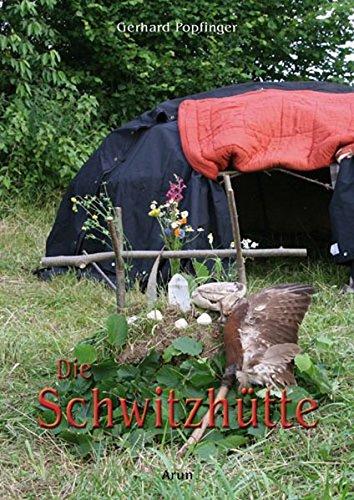 Die Schwitzhütte: Herkunft, Bau & Ritual Taschenbuch – 15. Januar 2010 Gerhard Popfinger Arun 3866630352 Grenzwissenschaften