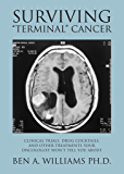 Surviving Terminal Cancer: Clinical Trials, Drug Cocktails, and Other Treatments Your Oncologist Won't Tell You About (English Edition)