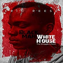 Black Man White House: The Struggle Is Real Audiobook by Eric Reese Narrated by Greg Campbell