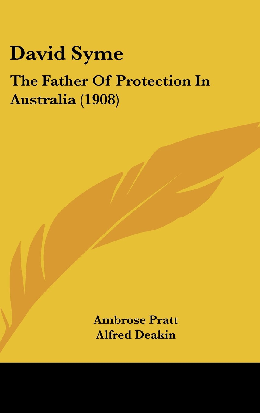 David Syme: The Father Of Protection In Australia (1908) pdf