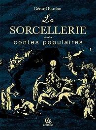 La Sorcellerie Dans les Contes Populaires par Gérard Bardon