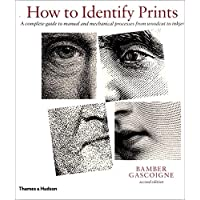 How to Identify Prints Revised and Expanded Edition: A Complete Guide to Manual and Mechanical Processes from Woodcut to Inkjet