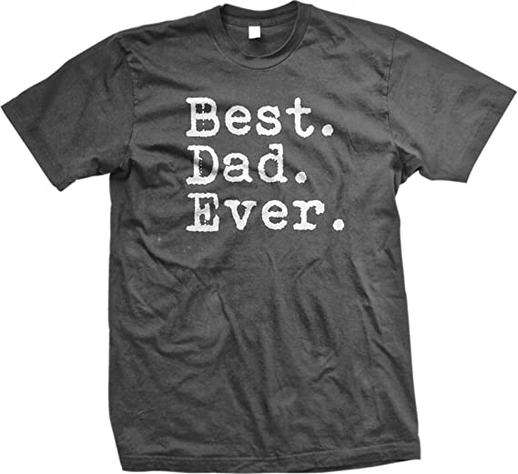 Best. Dad. Ever. - Funny Men's Father's Day Holiday or Gift - Tee T-Shirt, Charcoal, XL