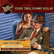Yours Truly, Johnny Dollar, Volume 4 Radio/TV Program by John Dawson, Robert Ryf, Les Crutchfield Narrated by Bob Bailey