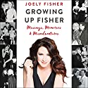 Growing Up Fisher: Musings, Memories, and Misadventures Audiobook by Joely Fisher Narrated by Joely Fisher