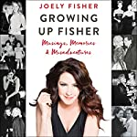 Growing Up Fisher: Musings, Memories, and Misadventures | Joely Fisher