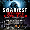 Scariest Stories Ever Told: Better Lock Your Door: Accounts of Those That Experienced The Torment: Creepy Stories, Book 1 Audiobook by Roger P. Mills Narrated by Jeffery Lynn Hutchins