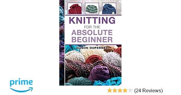 Knitting For The Absolute Beginner Alison Dupernex 9781844488735