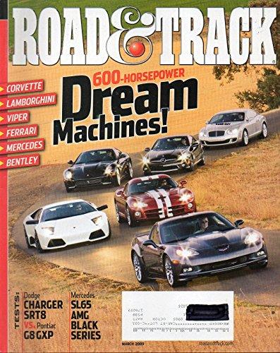 Road & Track, March 2009. 600-Horsepower Dream Macjhines: Corvette, Lamborghini, Viper, Ferrari, Mercedes, Bentley. Dodge Charger SRT8 vs. Pontiac G8 GXP. Mercedes SL65 AMG Black Series. ()