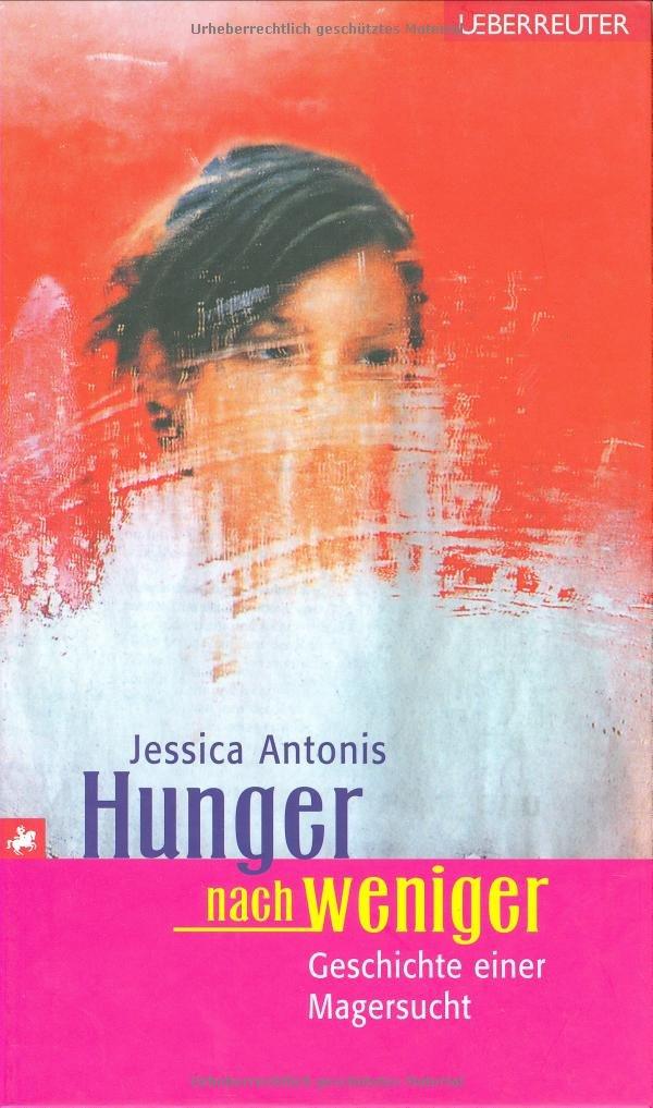 Hunger nach weniger: Roman einer Magersucht