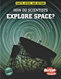 img - for How Do Scientists Explore Space? (Earth, Space, Beyond) book / textbook / text book