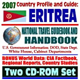 2007 Country Profile and Guide to Eritrea - National Travel Guidebook and Handbook - Ethiopia and Eritrea, Reconciliation, USAID and Food Aid, Agriculture, Energy (Two CD-ROM Set)