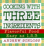 Cooking with Three Ingredients, Andrew Schloss, 0060173750