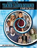 Introducing the Teacher-Leader/Designer : Guide for Success, Warren, Louis L. and Sugar, William A., 0757519547