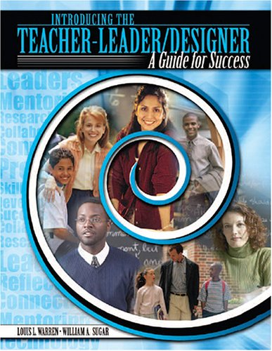 Introducing the Teacher-Leader/Designer: Guide for Success