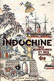 Indochine, des territoires et des hommes, 1856-1956