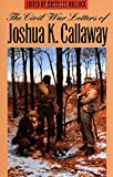 The Civil War Letters of Joshua K. Callaway, Joshua K. Callaway, 0820347663